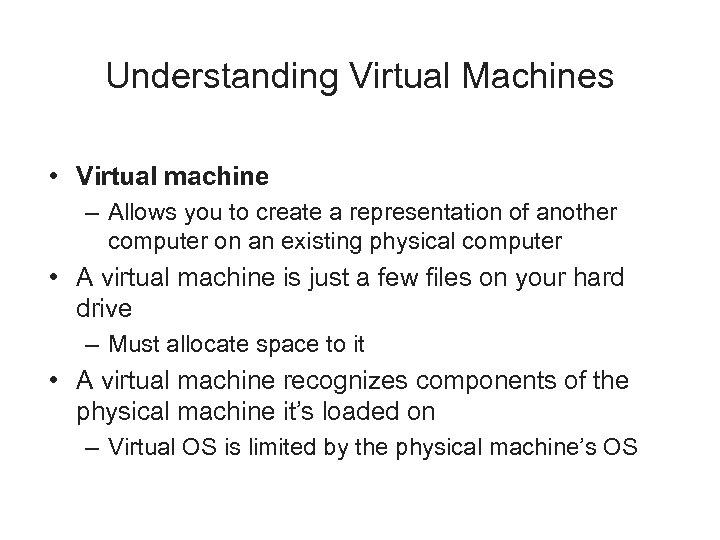 Understanding Virtual Machines • Virtual machine – Allows you to create a representation of