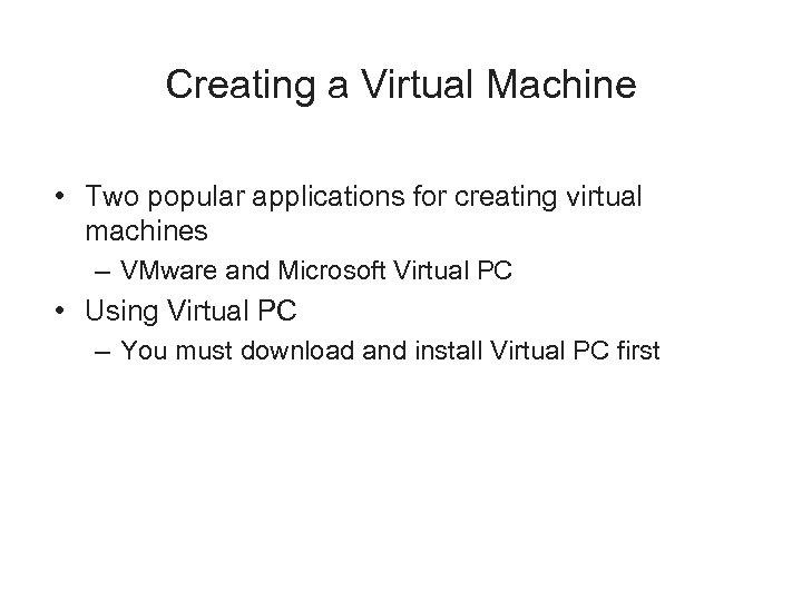 Creating a Virtual Machine • Two popular applications for creating virtual machines – VMware