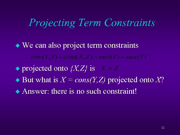Projecting Term Constraints u We can also project term constraints projected onto {X, Z}