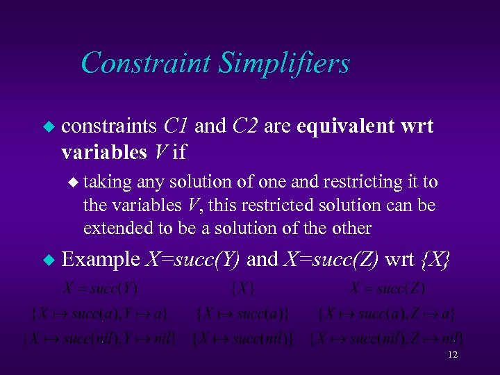 Constraint Simplifiers u constraints C 1 and C 2 are equivalent wrt variables V