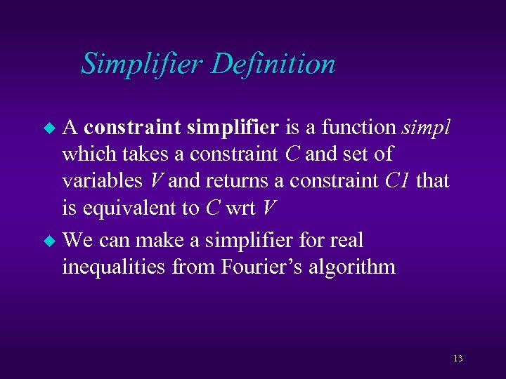 Simplifier Definition A constraint simplifier is a function simpl which takes a constraint C