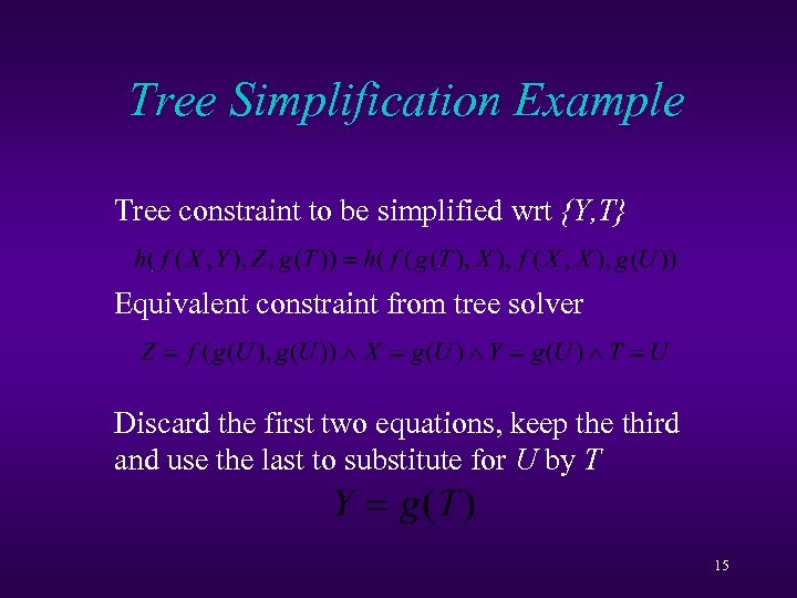 Tree Simplification Example Tree constraint to be simplified wrt {Y, T} Equivalent constraint from