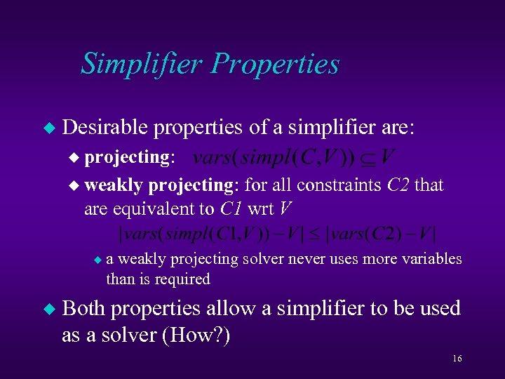 Simplifier Properties u Desirable properties of a simplifier are: u projecting: u weakly projecting: