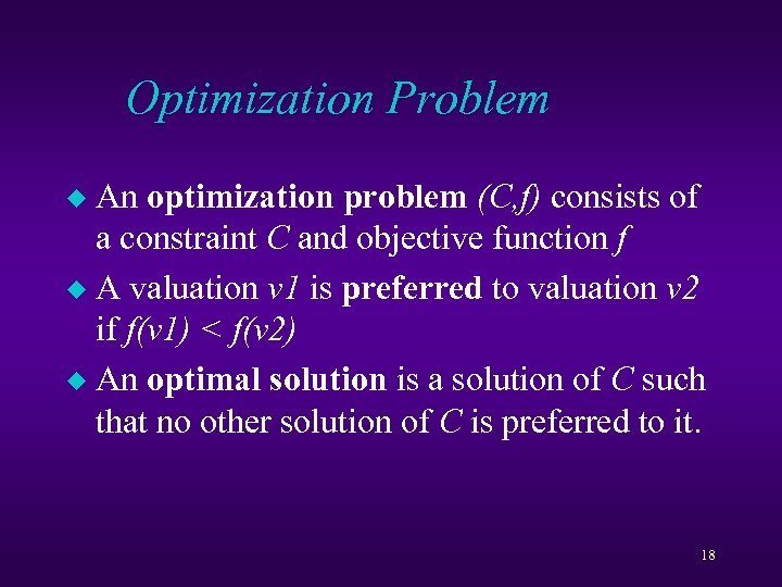 Optimization Problem An optimization problem (C, f) consists of a constraint C and objective