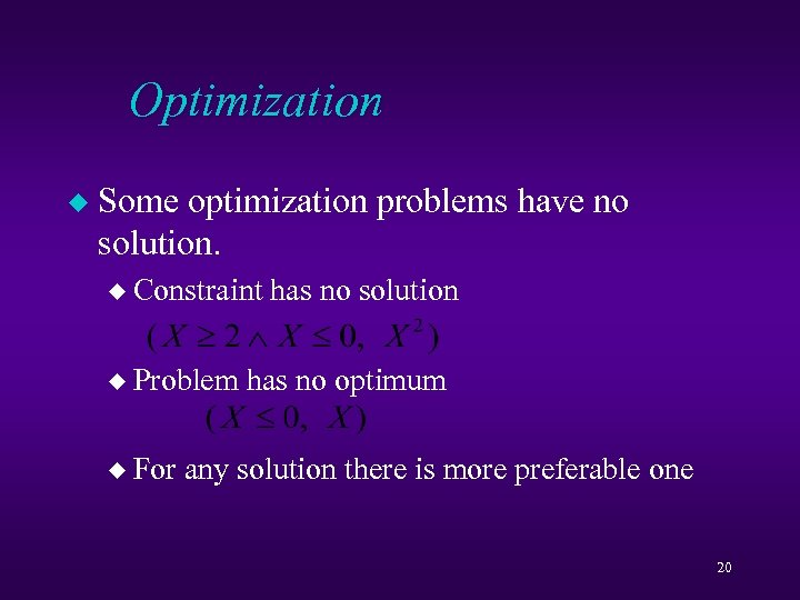 Optimization u Some optimization problems have no solution. u Constraint u Problem u For