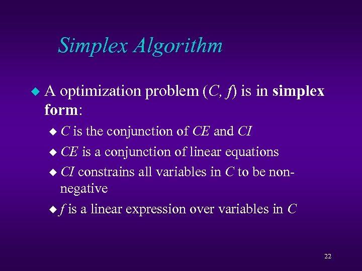 Simplex Algorithm u A optimization problem (C, f) is in simplex form: u. C