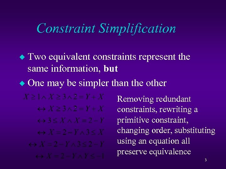 Constraint Simplification Two equivalent constraints represent the same information, but u One may be