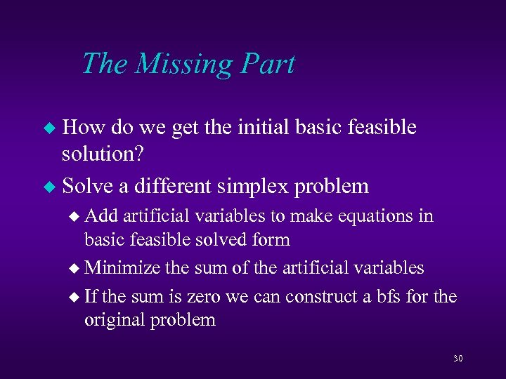 The Missing Part How do we get the initial basic feasible solution? u Solve