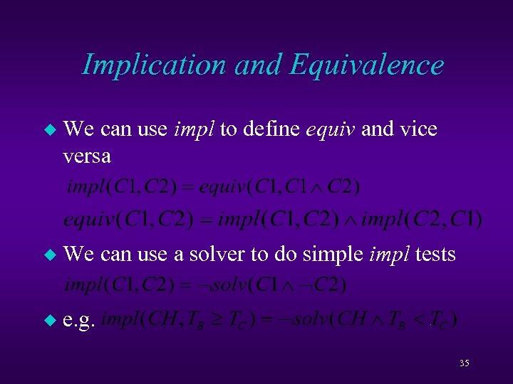 Implication and Equivalence u We can use impl to define equiv and vice versa