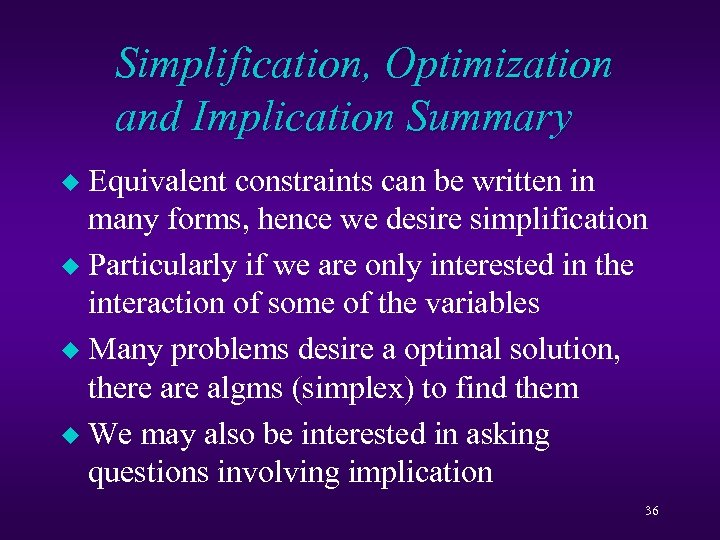 Simplification, Optimization and Implication Summary Equivalent constraints can be written in many forms, hence