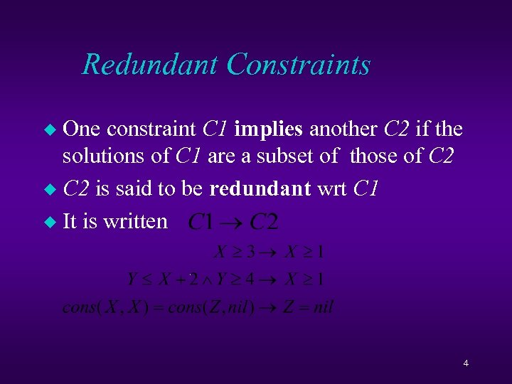 Redundant Constraints One constraint C 1 implies another C 2 if the solutions of