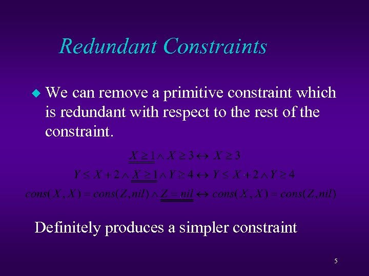 Redundant Constraints u We can remove a primitive constraint which is redundant with respect