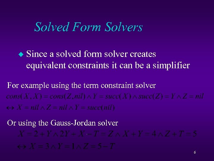 Solved Form Solvers u Since a solved form solver creates equivalent constraints it can