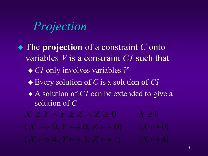 Projection u The projection of a constraint C onto variables V is a constraint
