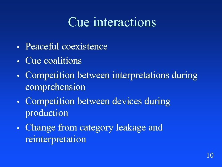 Cue interactions • • • Peaceful coexistence Cue coalitions Competition between interpretations during comprehension