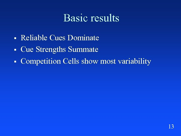 Basic results § § § Reliable Cues Dominate Cue Strengths Summate Competition Cells show