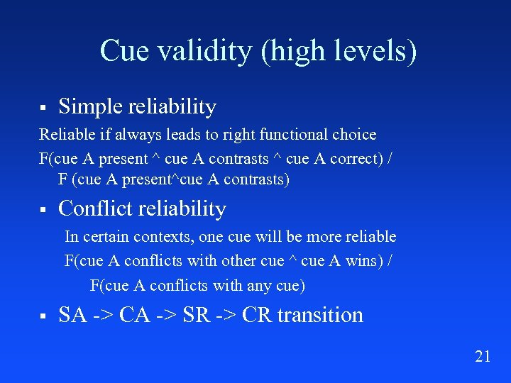 Cue validity (high levels) § Simple reliability Reliable if always leads to right functional