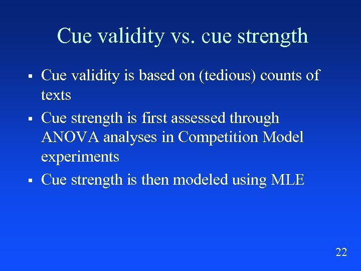 Cue validity vs. cue strength § § § Cue validity is based on (tedious)