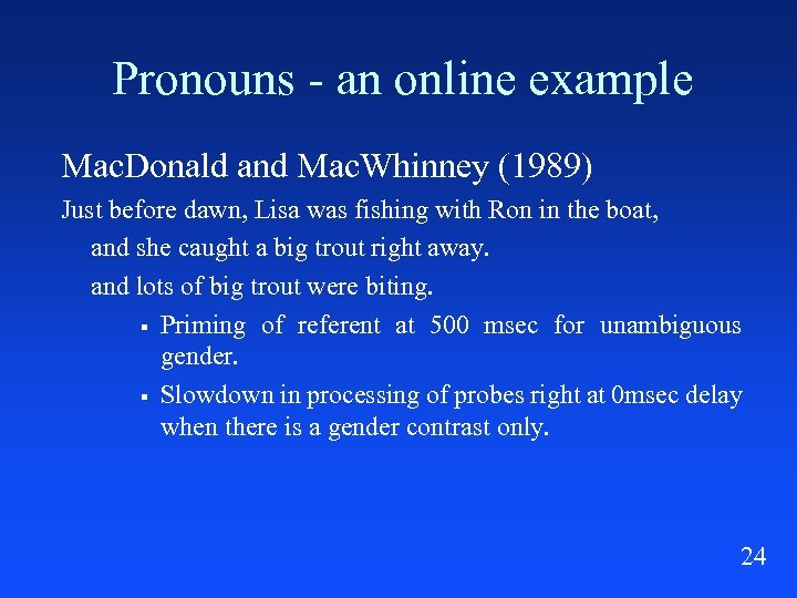 Pronouns - an online example Mac. Donald and Mac. Whinney (1989) Just before dawn,