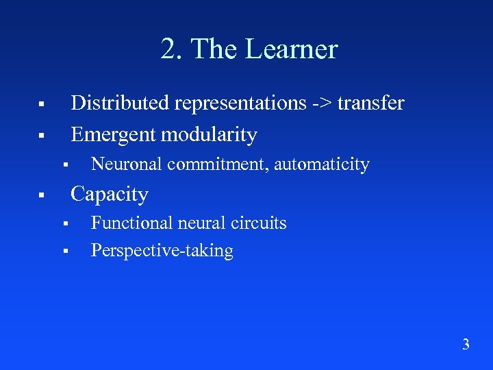 2. The Learner Distributed representations -> transfer Emergent modularity § § § Neuronal commitment,