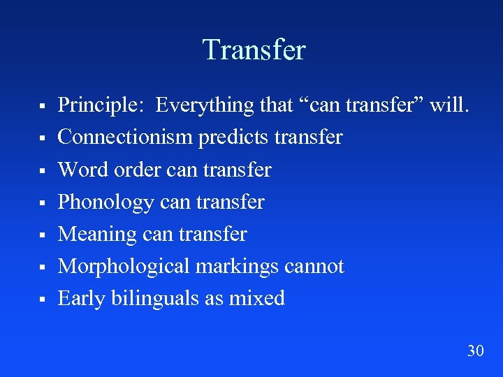 """Transfer § § § § Principle: Everything that """"can transfer"""" will. Connectionism predicts transfer"""