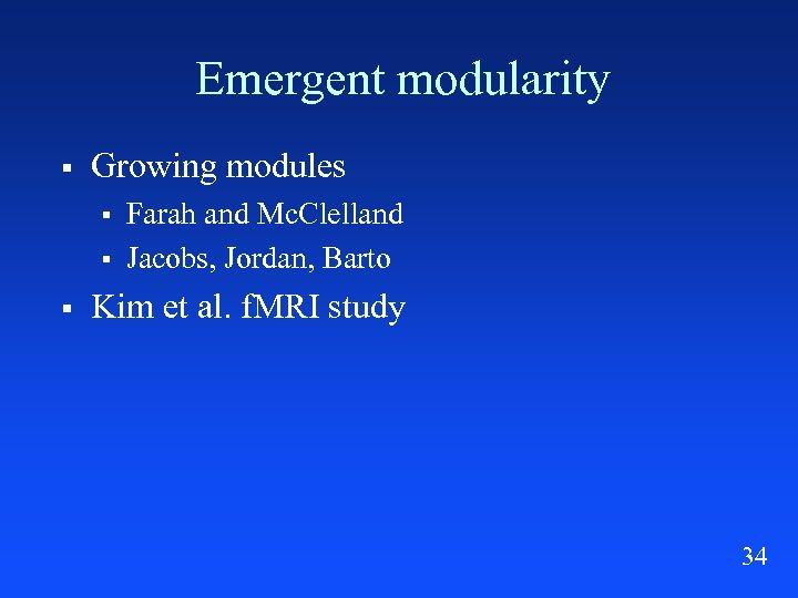 Emergent modularity § Growing modules § § § Farah and Mc. Clelland Jacobs, Jordan,