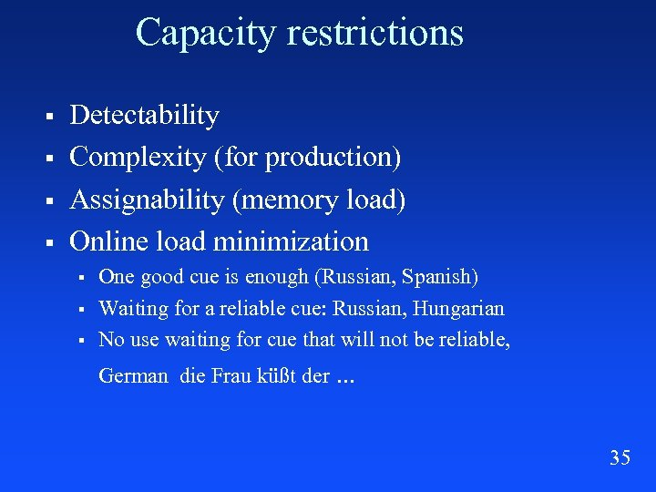Capacity restrictions § § Detectability Complexity (for production) Assignability (memory load) Online load minimization