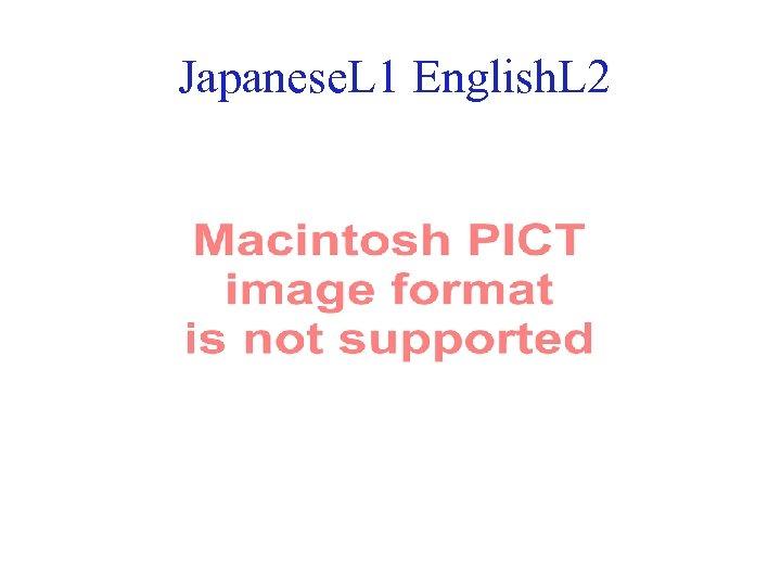 Japanese. L 1 English. L 2 37