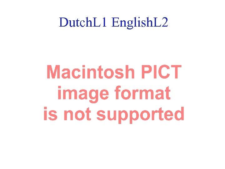 Dutch. L 1 English. L 2 39