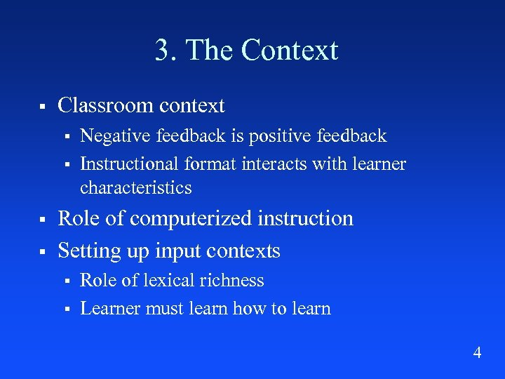 3. The Context § Classroom context § § Negative feedback is positive feedback Instructional