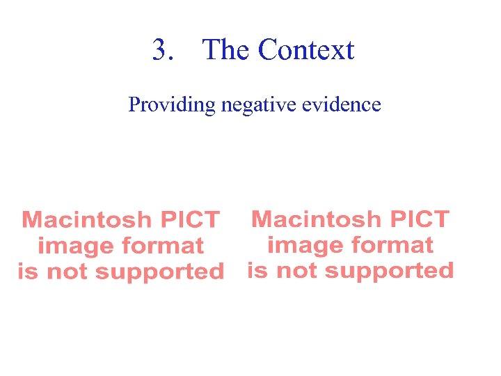 3. The Context Providing negative evidence 46