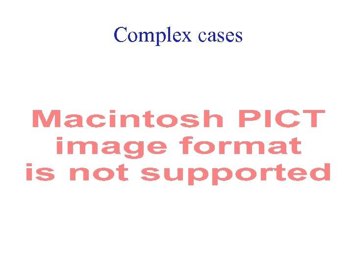 Complex cases 49
