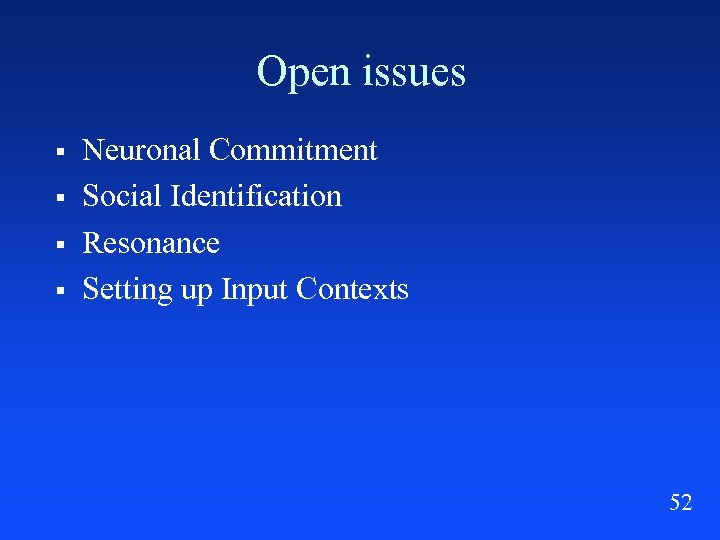Open issues § § Neuronal Commitment Social Identification Resonance Setting up Input Contexts 52
