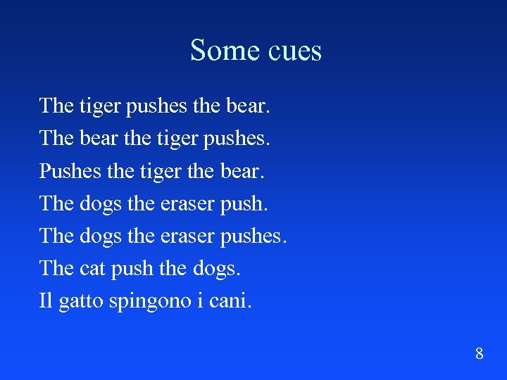 Some cues The tiger pushes the bear. The bear the tiger pushes. Pushes the