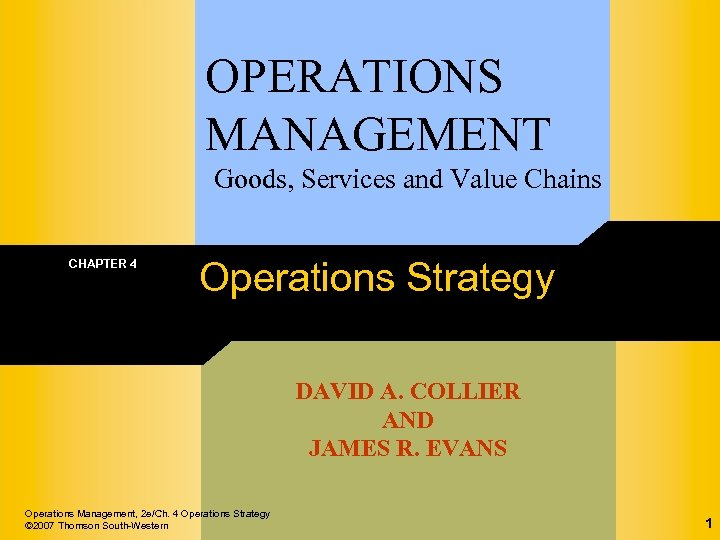 OPERATIONS MANAGEMENT Goods, Services and Value Chains CHAPTER 4 Operations Strategy DAVID A. COLLIER