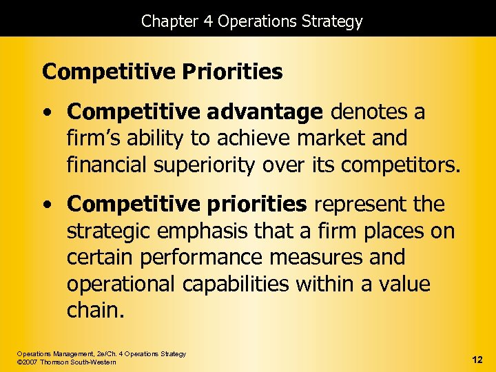 Chapter 4 Operations Strategy Competitive Priorities • Competitive advantage denotes a firm's ability to