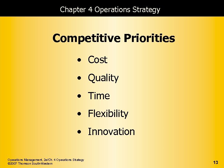 Chapter 4 Operations Strategy Competitive Priorities • Cost • Quality • Time • Flexibility