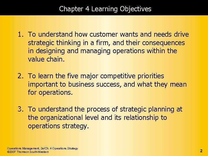 Chapter 4 Learning Objectives 1. To understand how customer wants and needs drive strategic