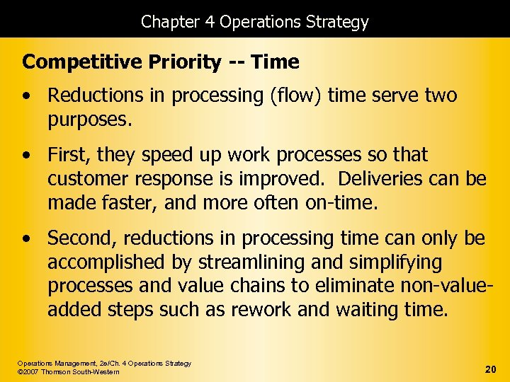Chapter 4 Operations Strategy Competitive Priority -- Time • Reductions in processing (flow) time