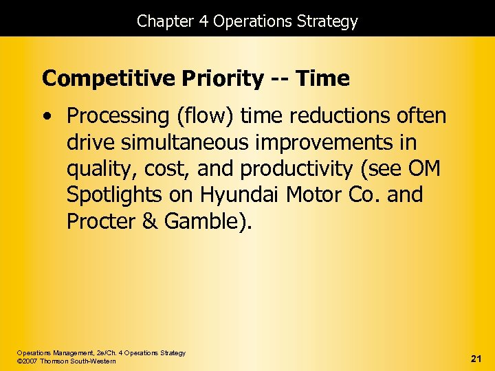 Chapter 4 Operations Strategy Competitive Priority -- Time • Processing (flow) time reductions often