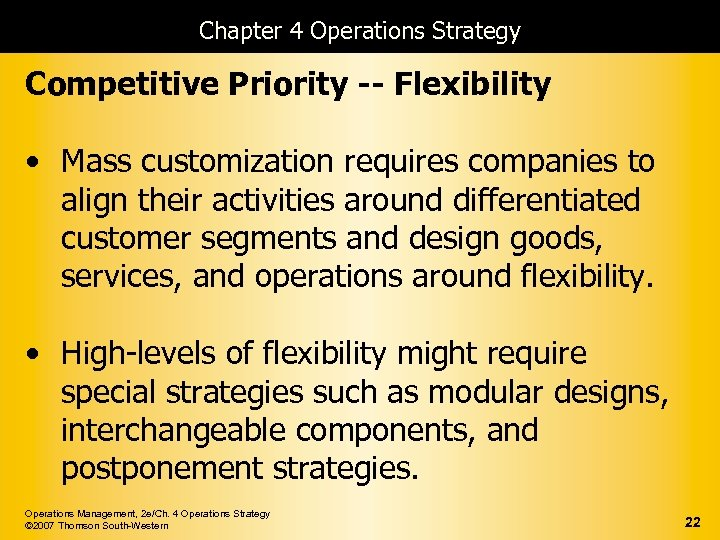 Chapter 4 Operations Strategy Competitive Priority -- Flexibility • Mass customization requires companies to