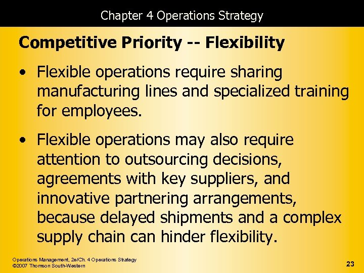 Chapter 4 Operations Strategy Competitive Priority -- Flexibility • Flexible operations require sharing manufacturing