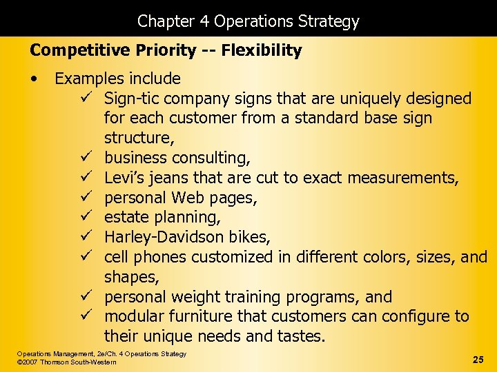 Chapter 4 Operations Strategy Competitive Priority -- Flexibility • Examples include ü Sign-tic company