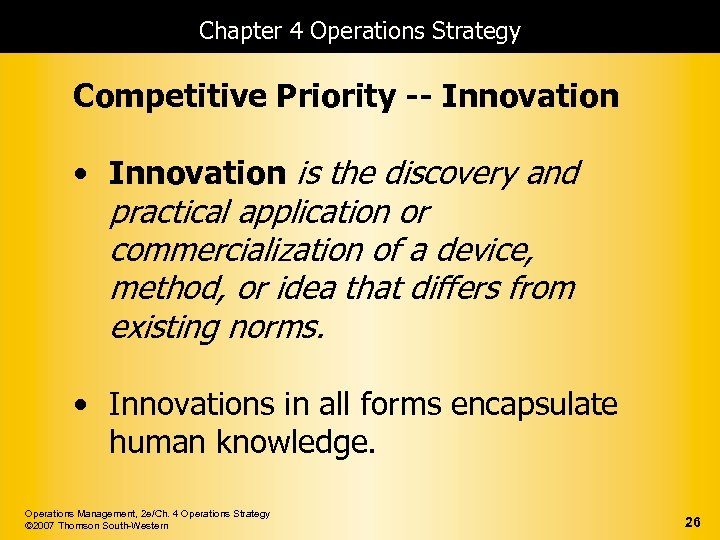 Chapter 4 Operations Strategy Competitive Priority -- Innovation • Innovation is the discovery and