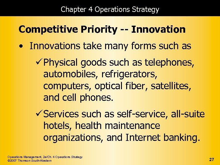 Chapter 4 Operations Strategy Competitive Priority -- Innovation • Innovations take many forms such