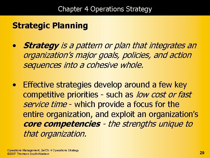 Chapter 4 Operations Strategy Strategic Planning • Strategy is a pattern or plan that