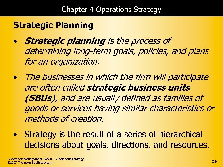 Chapter 4 Operations Strategy Strategic Planning • Strategic planning is the process of determining