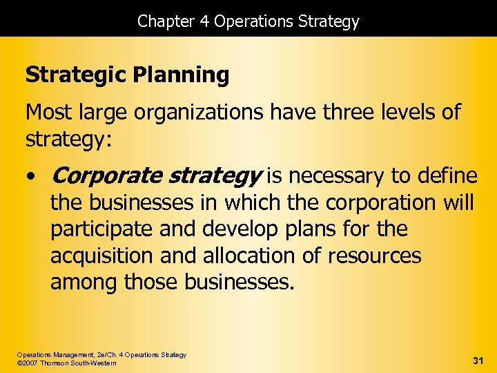 Chapter 4 Operations Strategy Strategic Planning Most large organizations have three levels of strategy: