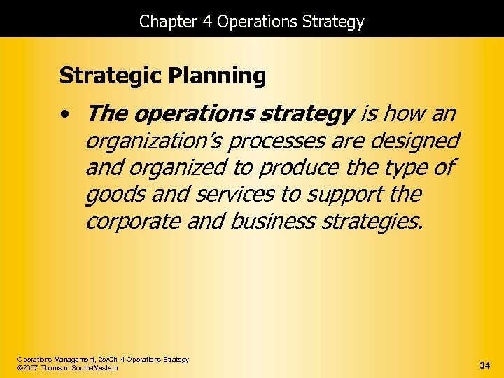 Chapter 4 Operations Strategy Strategic Planning • The operations strategy is how an organization's