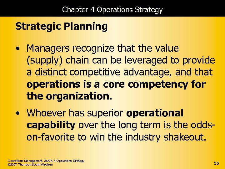 Chapter 4 Operations Strategy Strategic Planning • Managers recognize that the value (supply) chain